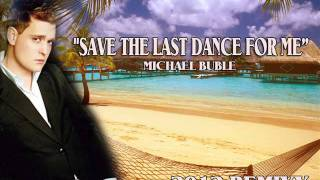 """SAVE DA LAST DANCE FOR ME"" - MICHAEL BUBLE - [DJSAKE REMIX 2012]."