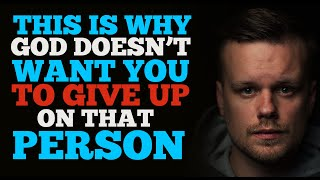 GOD IS TELLING YΟU NOT TO GIVE UP ON SOMEONE YET BECAUSE OF THIS REASON (MUST WATCH)