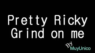 Pretty Ricky - Grind on me