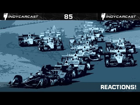 [INDYCARCAST] #85 - Reactions!