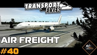 Initial Air Freight | Transport Fever North Atlantic mods gameplay #40