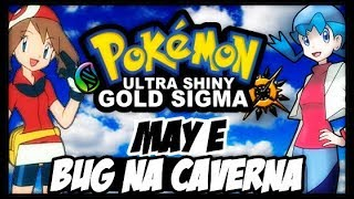 POKEMON ULTRA SHINY GOLD SIGMA VERSION (DETONADO-PARTE 16)-MAY E O BUG DA CAVERNA