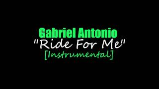 Gabriel Antonio - Ride For Me [FULL Instrumental] [DOWNLOAD]