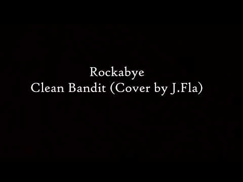 Clean Bandit - Rockabye Lyrics (Cover by J. Fla)