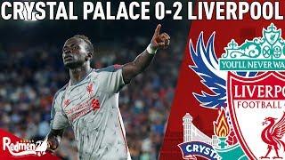 Mane Was Superb | Crystal Palace v Liverpool 0-2 | Chris' Match Reaction