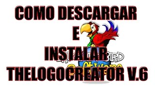 TUTORIAL COMO DESCARGAR E INSTALAR THE LOGO CREATOR V6.8 100 COMPLETO - 2015