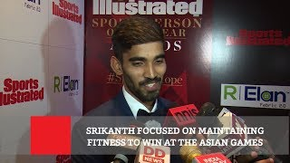 Srikanth Focused On Maintaining Fitness To Win At The Asian Games