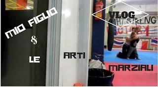 VLOG!! MIO FIGLIO & LE ARTI MARZIALI ( 3 ANNI E MEZZO)