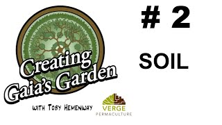 Permaculture Soil Basics - Toby Hemenway's Creating Gaia's Garden   Lesson #2