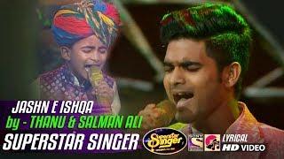 JASHN E ISHQA - THANU KHAN - SALMAN ALI - SUPERSTAR SINGER 2019