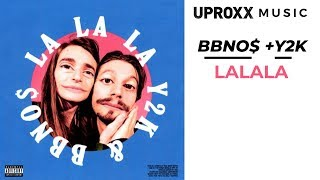 Download BBNO$ f. Y2K - LaLaLa (AUDIO) - UPROXX ARTIST ON THE RISE Mp3 and Videos