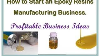 How to Start an Epoxy Resins Manufacturing Business. Profitable Business Ideas