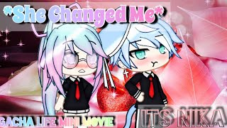 ♥️She Changed Me♥️ || Gacha Life Mini Movie|| \Read Desc./