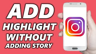 How to Add Highlights on Instagram Without Adding to Instagram Story (EASY TRICK)