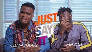 Just Say It - Oluwadolarz & Vanjosh