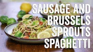 Sausage And Brussels Sprouts Spaghetti Recipe: Bits & Pieces - Season 1, Ep. 4