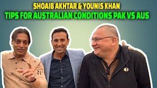 Shoaib Akhtar & Younis Khan Tips For Australian Conditions | Pak Vs Aus
