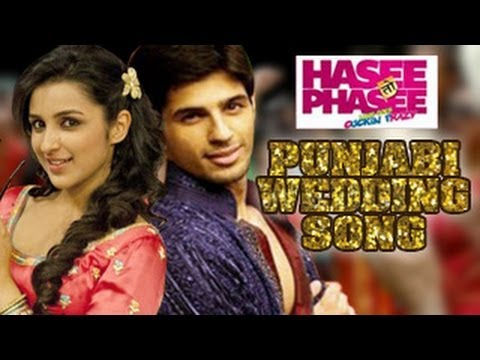 Punjabi Wedding Song HASEE TOH PHASEE Parineeti Chopra, Sidharth Malhotra