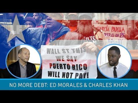 No More Debt for Puerto Rico: Ed Morales & Charles Khan