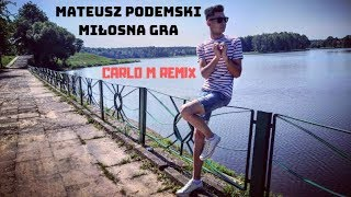 MATEUSZ PODEMSKI - Miłosna Gra (Carlo M Remix)