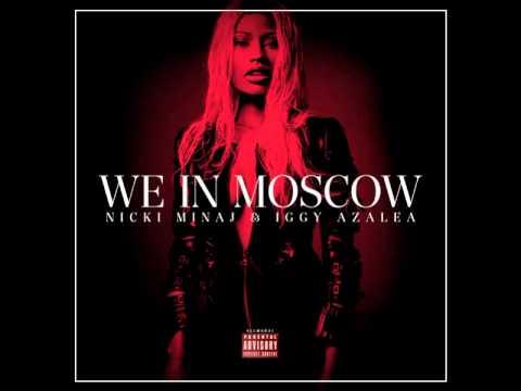 Nicki Minaj We in Moscow Ft, Iggy Azalea