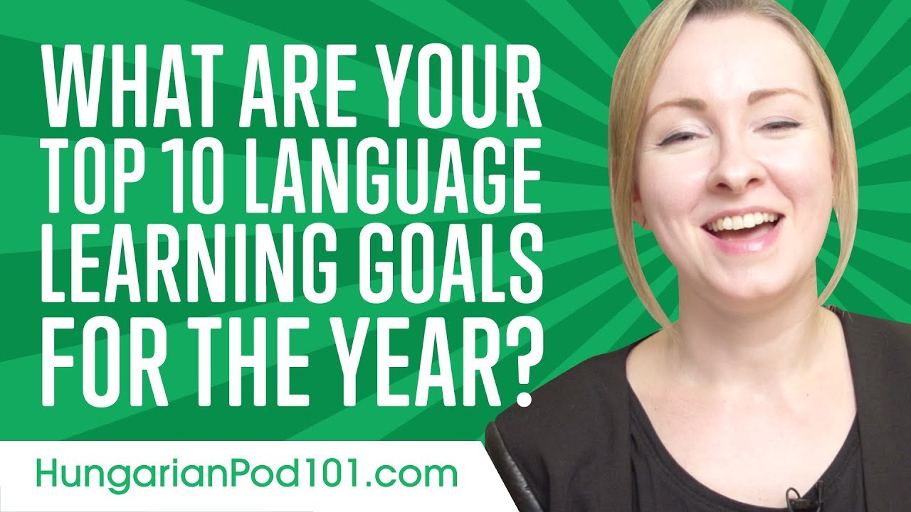 What are Your Top 10 Hungarian Language Learning Goals for the Year?