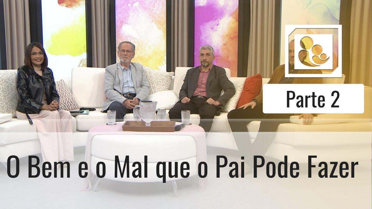 O Bem e o Mal que o Pai Pode Fazer - Parte 2 - Darleide Alves