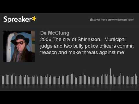 2006 The city of Shinnston.  Municipal judge and two bully police officers commit treason and make t