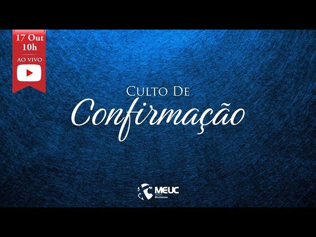 Culto de Confirmação ao Vivo - 17/10/2021 10:00h