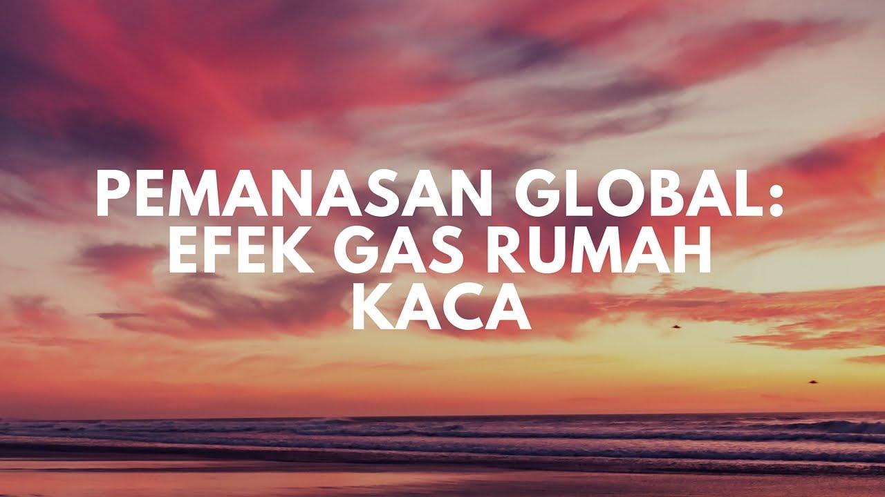 Pemanasan Global Efek Gas Rumah Kaca Youtube