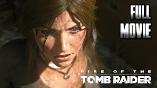 RISE OF THE TOMB RAIDER · FULL MOVIE [HD] (2015) Gameplay Walkthrough