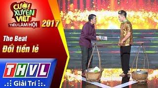THVL   Cười xuyên Việt – Tiếu lâm hội 2017: Tập 6: Xin đổi tiền - The Beat