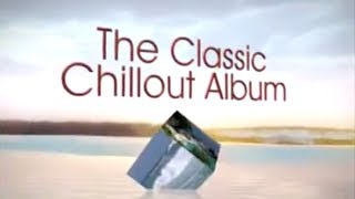 The Classic Chillout Album - Out Now - TV Ad