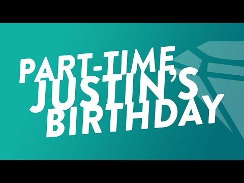 Part-Time Justin's Birthday