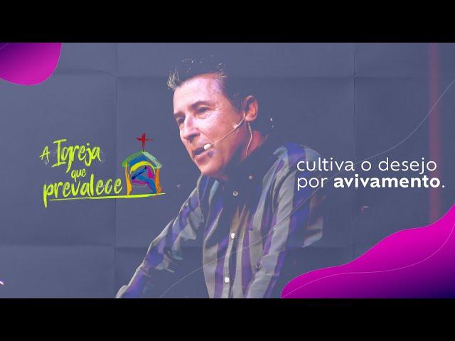 A Igreja que prevalece: cultiva o desejo por avivamento por Sillas Campos