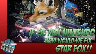 [If We Ran Nintendo]   How we would fix Star Fox!!