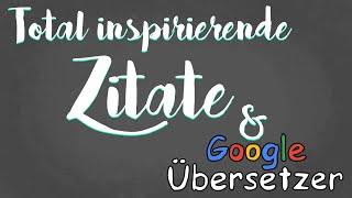Total inspirierende Zitate & Google-Übersetzer