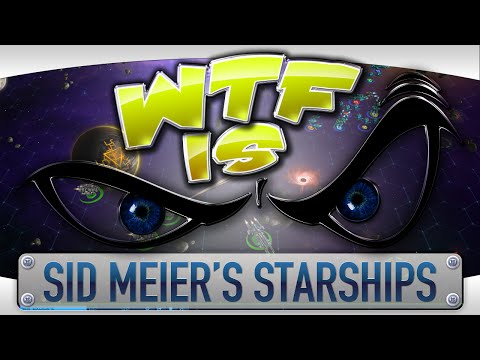 ► WTF Is... - Sid Meier's Starships ?