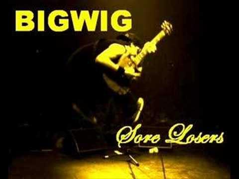 Bigwig - Sore Losers