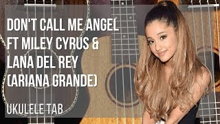 EASY Ukulele Tab: How to play Don't Call Me Angel ft Miley Cyrus & Lana Del Rey by Ariana Grande