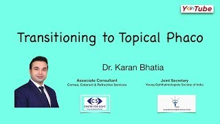 Transitioning to Topical Phacoemulsification - Dr. Karan Bhatia