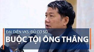 Đại diện VKS: Đủ cơ sở buộc tội ông Thăng | VTC1