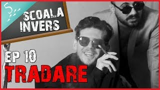 SCOALA INVERS (EP10- TRADARE) (guest NoapteaTarziu)