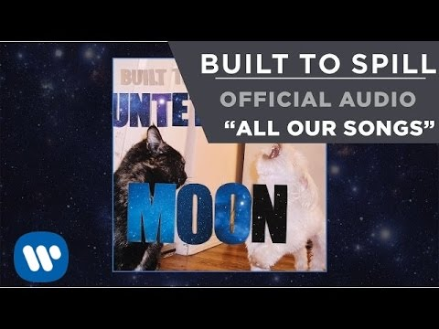 Built To Spill - All Our Songs [Official Audio]