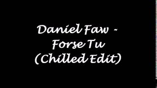 Daniel Faw - Forse Tu (Chilled Edit)