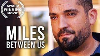 Miles Between Us | AWARD WINNING Movie | HD | Free Film | Drama | Full Length