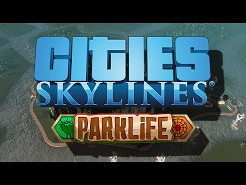Let's Play Cities: Skylines - Parklife - Part 2