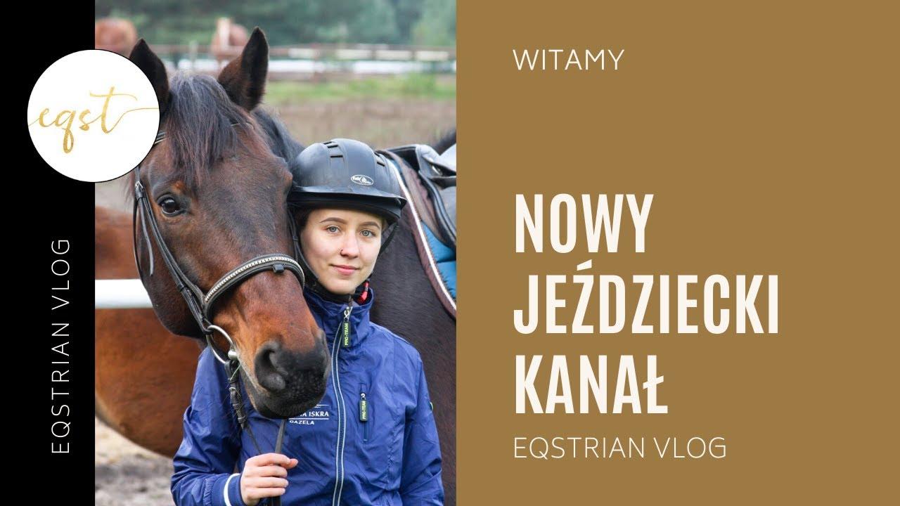NOWY JEŹDZIECKI KANAŁ! | EquestrianVlog