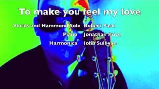 To make you feel my love (BOB DYLAN)