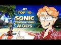 MY Top 10 Sonic Generations Mods! -ShbeblyTheGreat